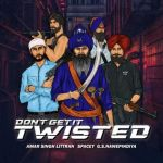 Dont Get It Twisted Amar Singh Littran Song Download Mp3